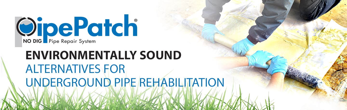 PipePatch - Environmentally sound alternatives for underground pipe rehabilitation.